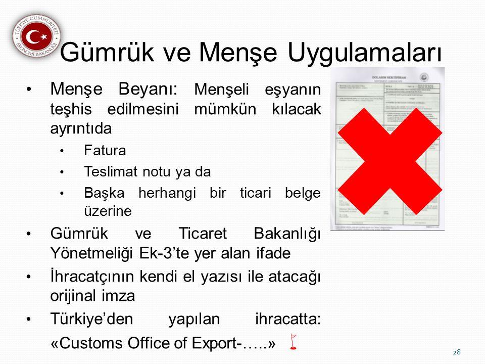 Gümrük ve Menşe Uygulamaları Menşe Beyanı: Menşeli eşyanın teşhis edilmesini mümkün kılacak ayrıntıda Fatura Teslimat notu ya da Başka herhangi bir ticari belge üzerine Gümrük ve Ticaret Bakanlığı Yönetmeliği Ek-3'te yer alan ifade İhracatçının kendi el yazısı ile atacağı orijinal imza Türkiye'den yapılan ihracatta: «Customs Office of Export-…..»  28