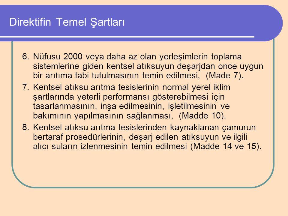 Direktifin Temel Şartları 6.Nüfusu 2000 veya daha az olan yerleşimlerin toplama sistemlerine giden kentsel atıksuyun deşarjdan once uygun bir arıtıma