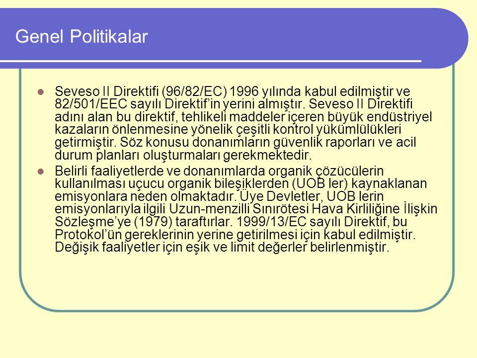 Genel Politikalar Seveso II Direktifi (96/82/EC) 1996 yılında kabul edilmiştir ve 82/501/EEC sayılı Direktif'in yerini almıştır. Seveso II Direktifi a