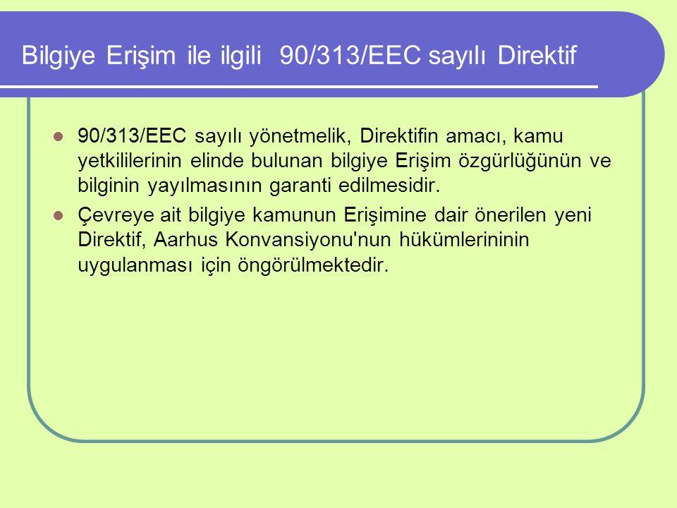 Bilgiye Erişim ile ilgili 90/313/EEC sayılı Direktif 90/313/EEC sayılı yönetmelik, Direktifin amacı, kamu yetkililerinin elinde bulunan bilgiye Erişim