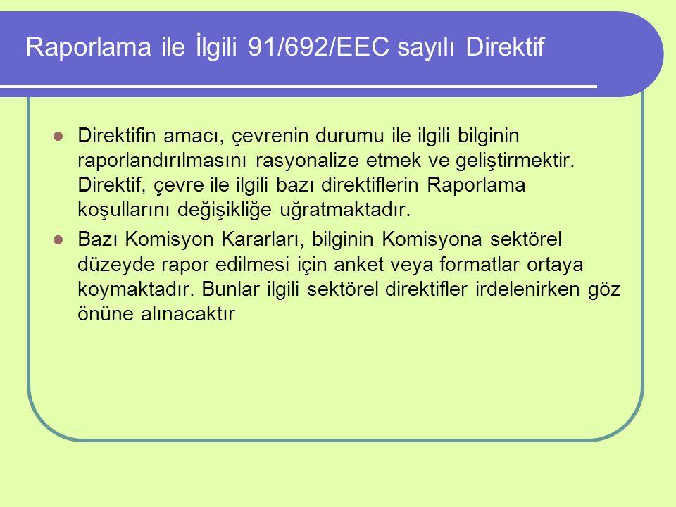 Raporlama ile İlgili 91/692/EEC sayılı Direktif Direktifin amacı, çevrenin durumu ile ilgili bilginin raporlandırılmasını rasyonalize etmek ve gelişti