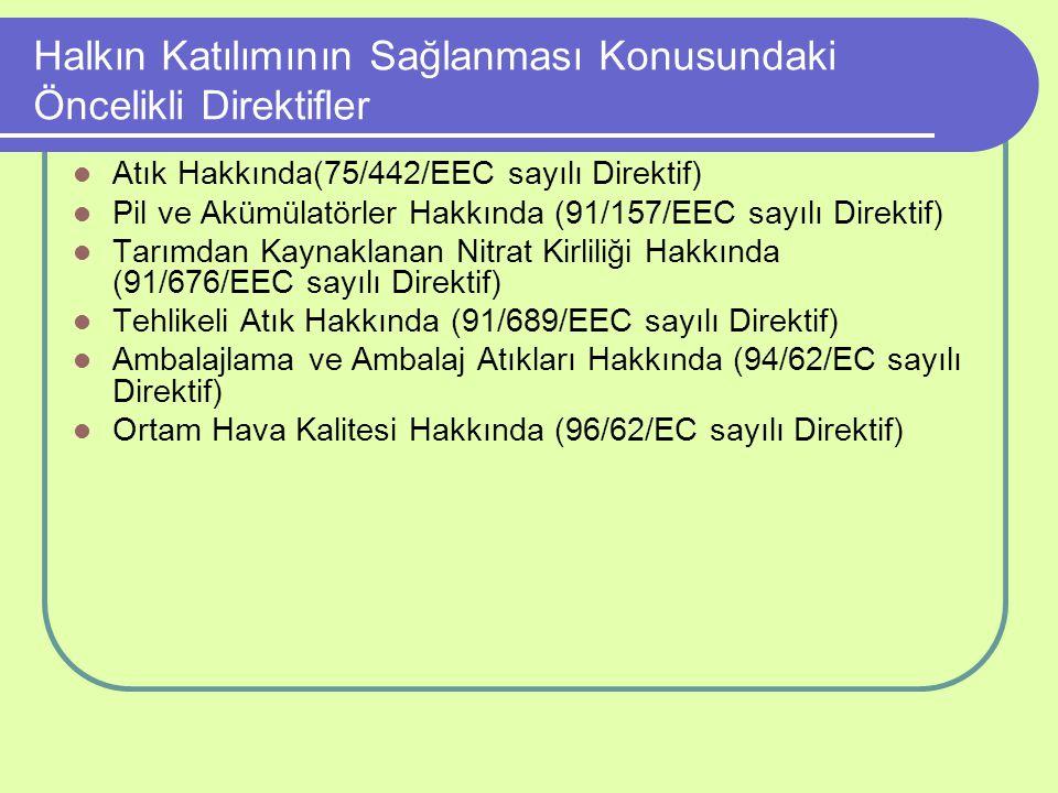 Halkın Katılımının Sağlanması Konusundaki Öncelikli Direktifler Atık Hakkında(75/442/EEC sayılı Direktif) Pil ve Akümülatörler Hakkında (91/157/EEC sa