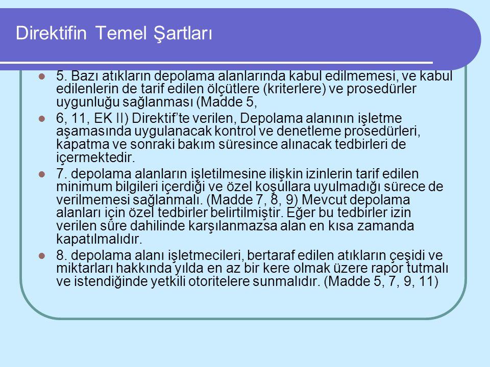 Direktifin Temel Şartları 5. Bazı atıkların depolama alanlarında kabul edilmemesi, ve kabul edilenlerin de tarif edilen ölçütlere (kriterlere) ve pros