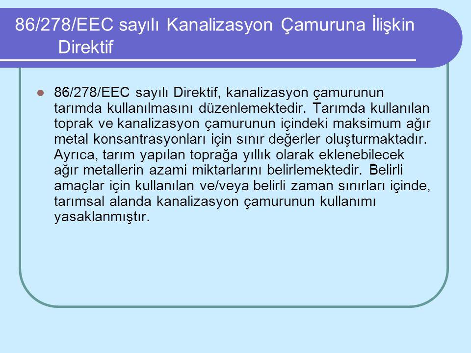 86/278/EEC sayılı Kanalizasyon Çamuruna İlişkin Direktif 86/278/EEC sayılı Direktif, kanalizasyon çamurunun tarımda kullanılmasını düzenlemektedir. Ta