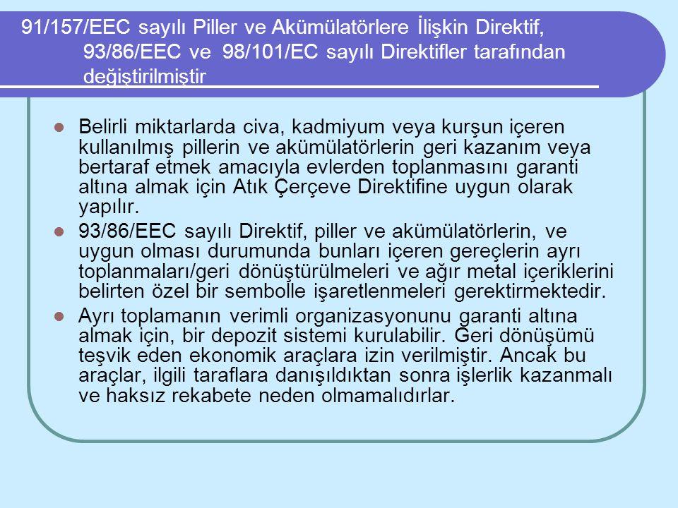 91/157/EEC sayılı Piller ve Akümülatörlere İlişkin Direktif, 93/86/EEC ve 98/101/EC sayılı Direktifler tarafından değiştirilmiştir Belirli miktarlarda