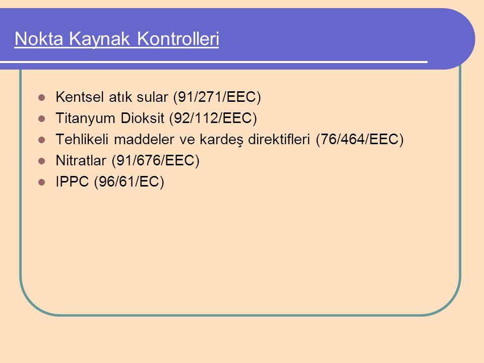 Nokta Kaynak Kontrolleri Kentsel atık sular (91/271/EEC) Titanyum Dioksit (92/112/EEC) Tehlikeli maddeler ve kardeş direktifleri (76/464/EEC) Nitratla