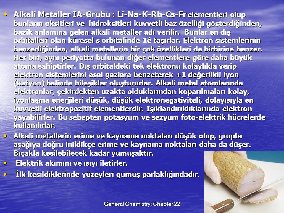 General Chemistry: Chapter 2210 Alkali Metaller IA-Grubu : Li-Na-K-Rb-Cs-Fr elementleri olup bunların oksitleri ve hidroksitleri kuvvetli baz özelliği gösterdiğinden, bazik anlamına gelen alkali metaller adı verilir.