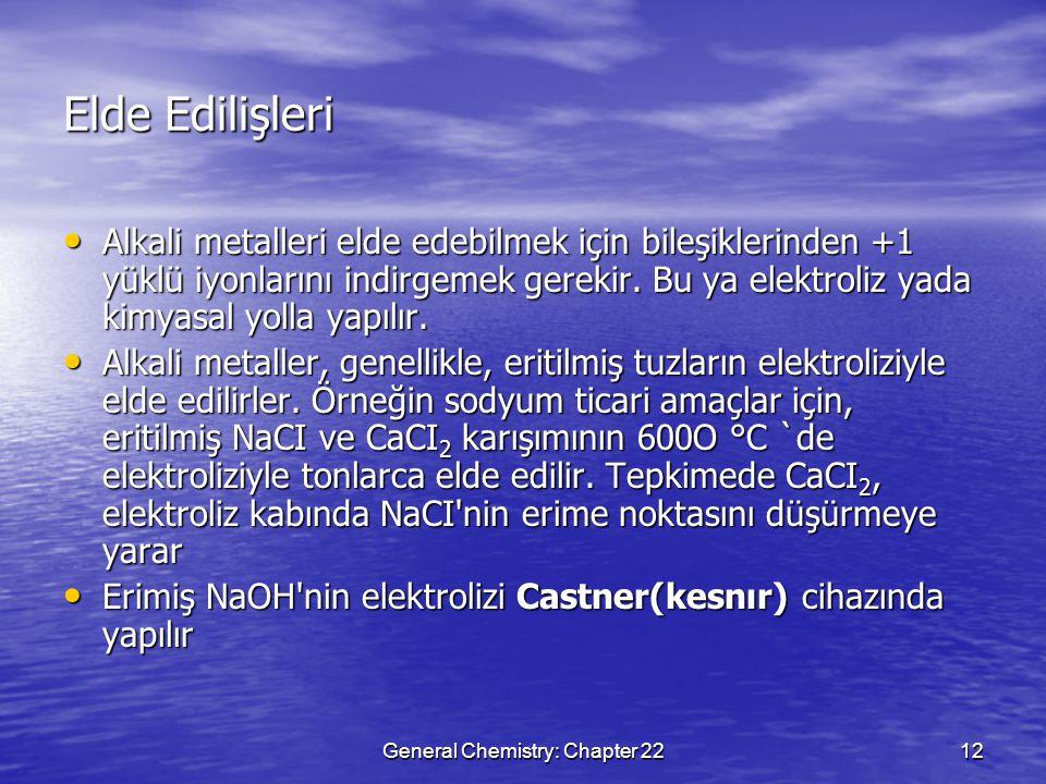 General Chemistry: Chapter 2212 Elde Edilişleri Alkali metalleri elde edebilmek için bileşiklerinden +1 yüklü iyonlarını indirgemek gerekir.