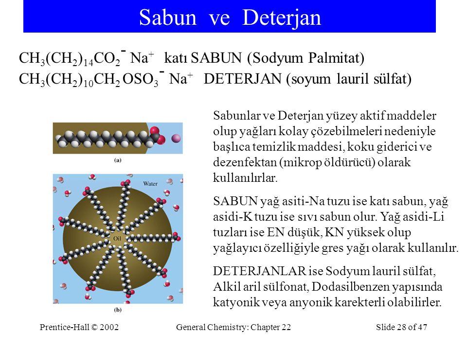 Prentice-Hall © 2002General Chemistry: Chapter 22Slide 28 of 47 Sabun ve Deterjan Sabunlar ve Deterjan yüzey aktif maddeler olup yağları kolay çözebil