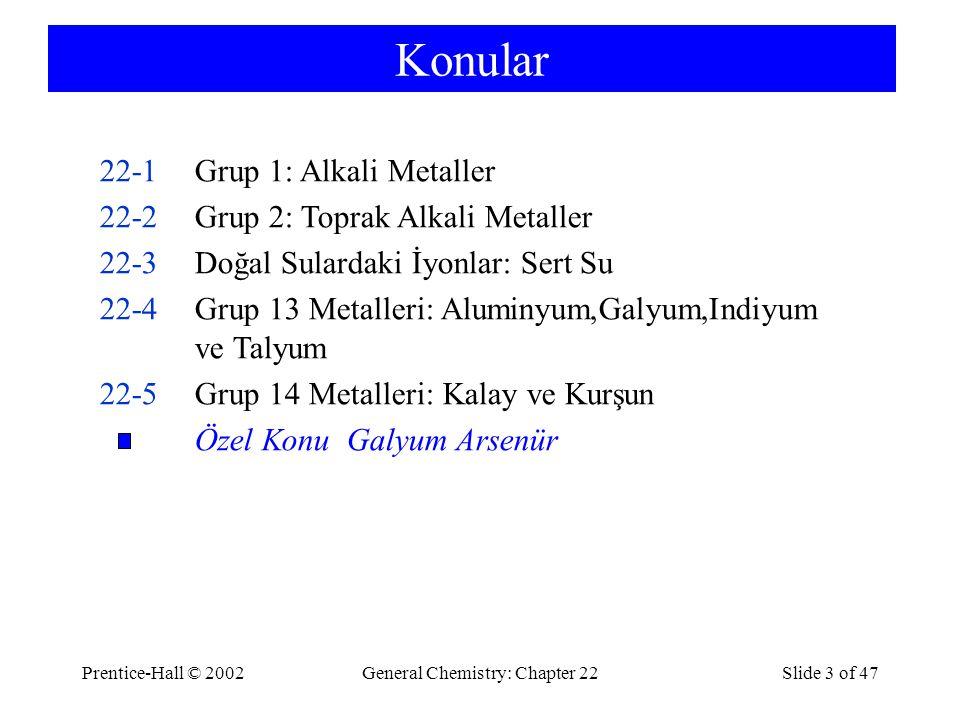 Prentice-Hall © 2002General Chemistry: Chapter 22Slide 3 of 47 Konular 22-1Grup 1: Alkali Metaller 22-2Grup 2: Toprak Alkali Metaller 22-3Doğal Sulard