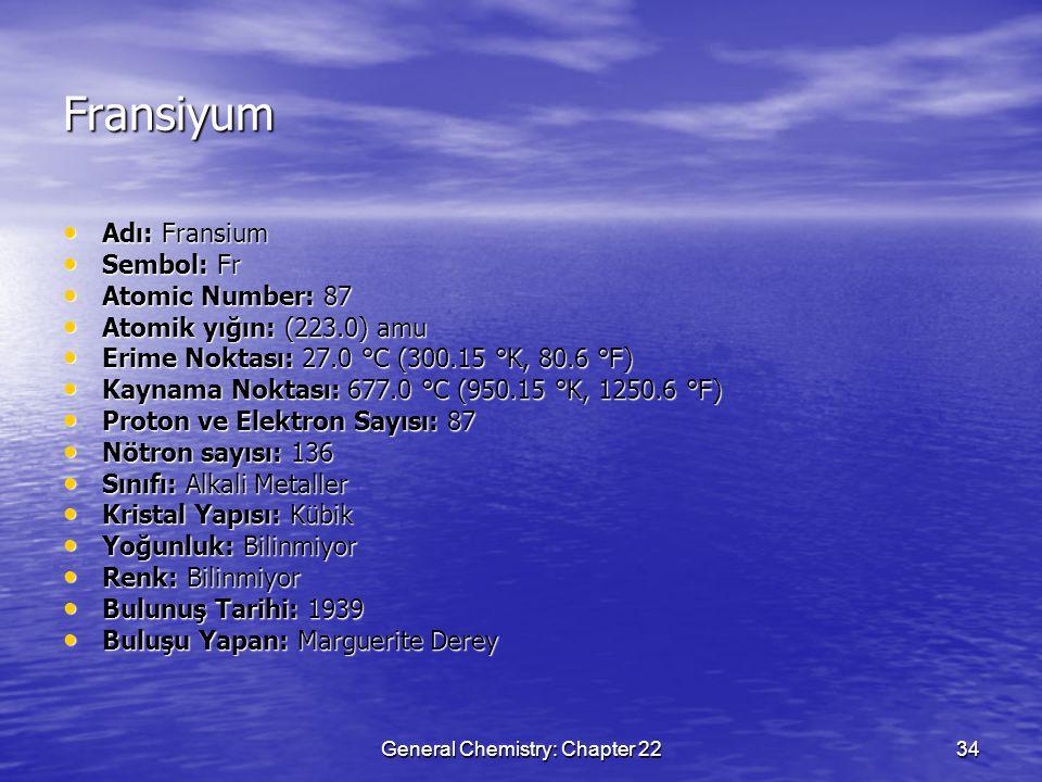 General Chemistry: Chapter 2234 Fransiyum Adı: Fransium Adı: Fransium Sembol: Fr Sembol: Fr Atomic Number: 87 Atomic Number: 87 Atomik yığın: (223.0)