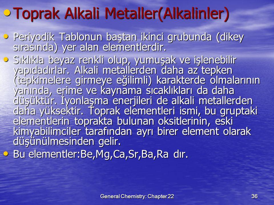 General Chemistry: Chapter 2236 Toprak Alkali Metaller(Alkalinler) Toprak Alkali Metaller(Alkalinler) Periyodik Tablonun baştan ikinci grubunda (dikey sırasında) yer alan elementlerdir.