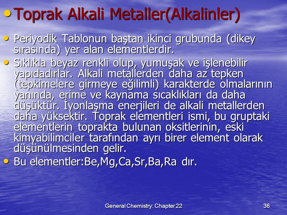 General Chemistry: Chapter 2236 Toprak Alkali Metaller(Alkalinler) Toprak Alkali Metaller(Alkalinler) Periyodik Tablonun baştan ikinci grubunda (dikey