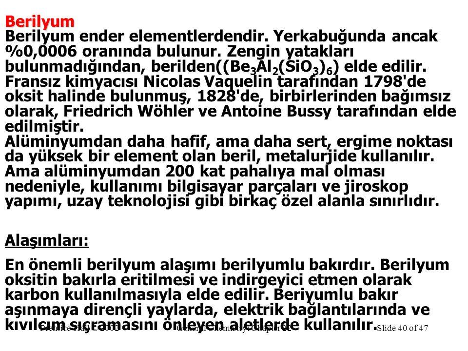 Prentice-Hall © 2002General Chemistry: Chapter 22Slide 40 of 47Berilyum Berilyum ender elementlerdendir. Yerkabuğunda ancak %0,0006 oranında bulunur.