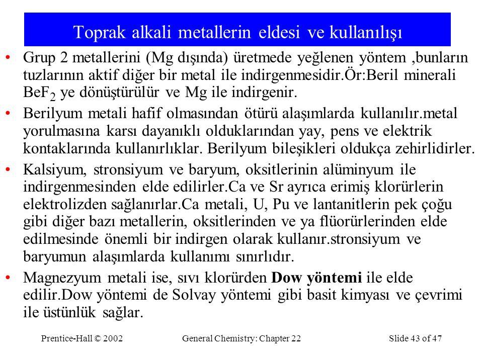 Prentice-Hall © 2002General Chemistry: Chapter 22Slide 43 of 47 Toprak alkali metallerin eldesi ve kullanılışı Grup 2 metallerini (Mg dışında) üretmed