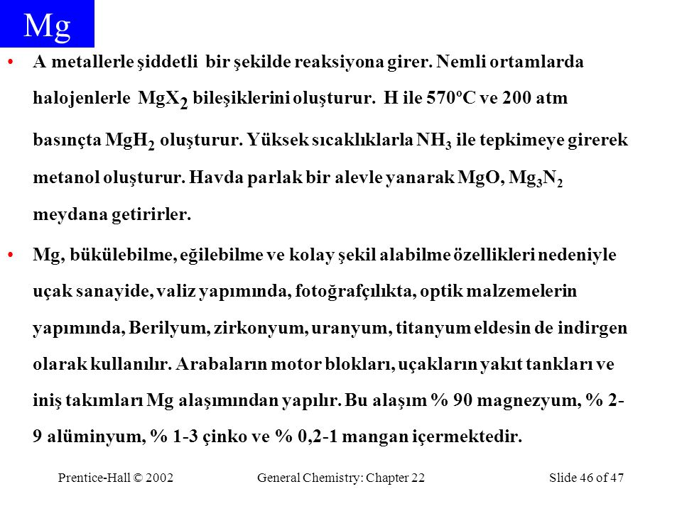 Prentice-Hall © 2002General Chemistry: Chapter 22Slide 46 of 47 Mg A metallerle şiddetli bir şekilde reaksiyona girer.