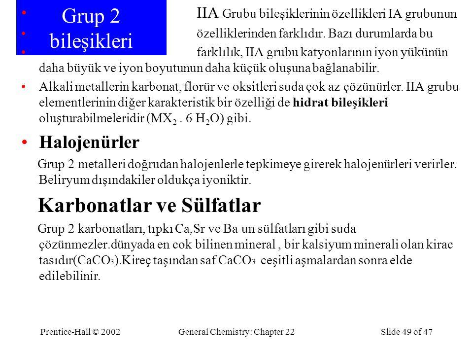 Prentice-Hall © 2002General Chemistry: Chapter 22Slide 49 of 47 Grup 2 bileşikleri IIA Grubu bileşiklerinin özellikleri IA grubunun özelliklerinden fa
