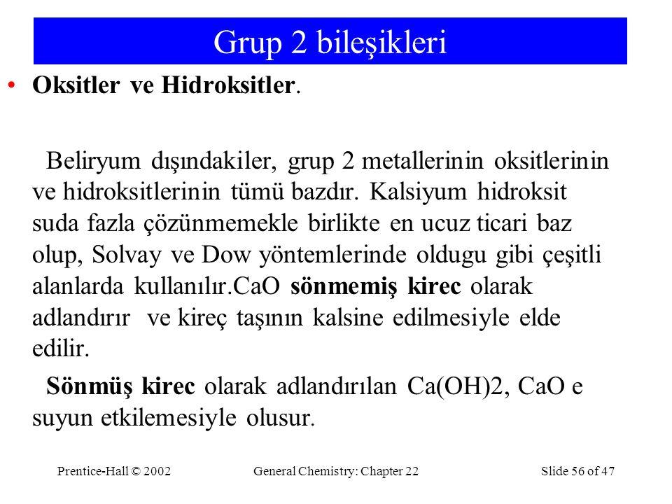 Prentice-Hall © 2002General Chemistry: Chapter 22Slide 56 of 47 Grup 2 bileşikleri Oksitler ve Hidroksitler. Beliryum dışındakiler, grup 2 metallerini
