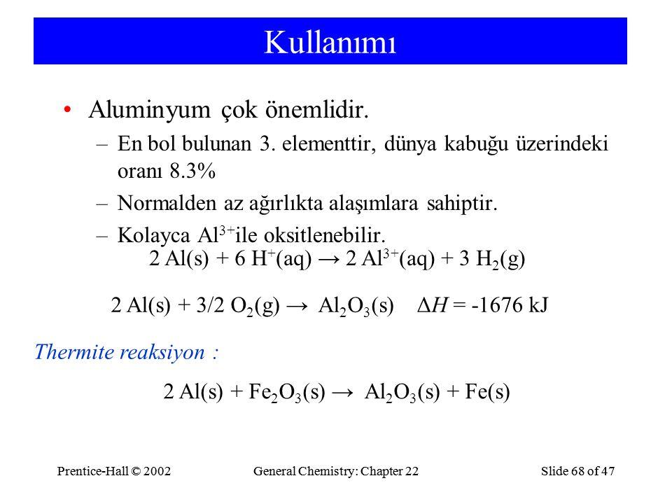 Prentice-Hall © 2002General Chemistry: Chapter 22Slide 68 of 47Prentice-Hall © 2002General Chemistry: Chapter 22Slide 68 of 47 Kullanımı Aluminyum çok önemlidir.