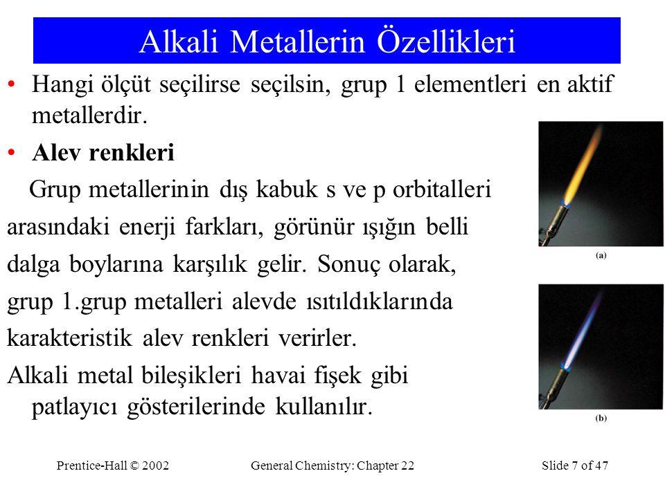Prentice-Hall © 2002General Chemistry: Chapter 22Slide 7 of 47 Alkali Metallerin Özellikleri Hangi ölçüt seçilirse seçilsin, grup 1 elementleri en aktif metallerdir.