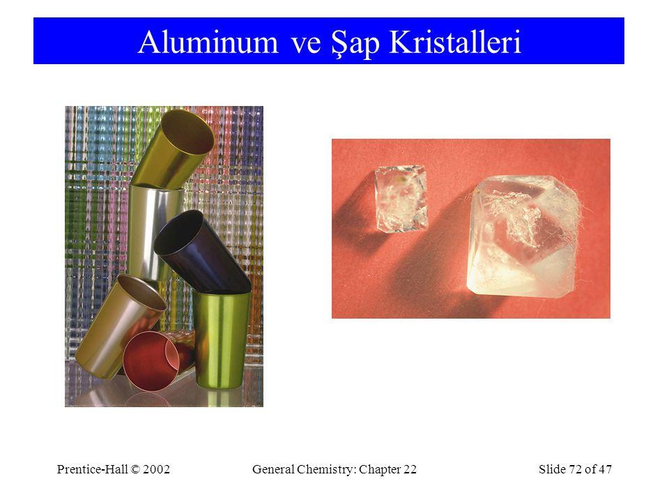 Prentice-Hall © 2002General Chemistry: Chapter 22Slide 72 of 47 Aluminum ve Şap Kristalleri