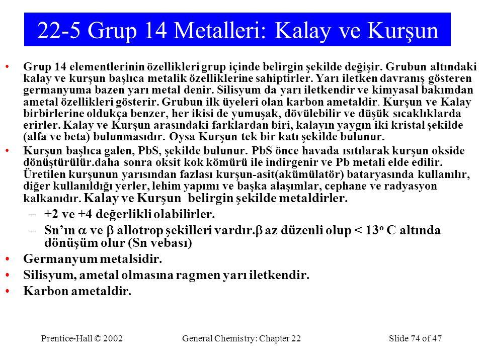 Prentice-Hall © 2002General Chemistry: Chapter 22Slide 74 of 47 22-5 Grup 14 Metalleri: Kalay ve Kurşun Grup 14 elementlerinin özellikleri grup içinde