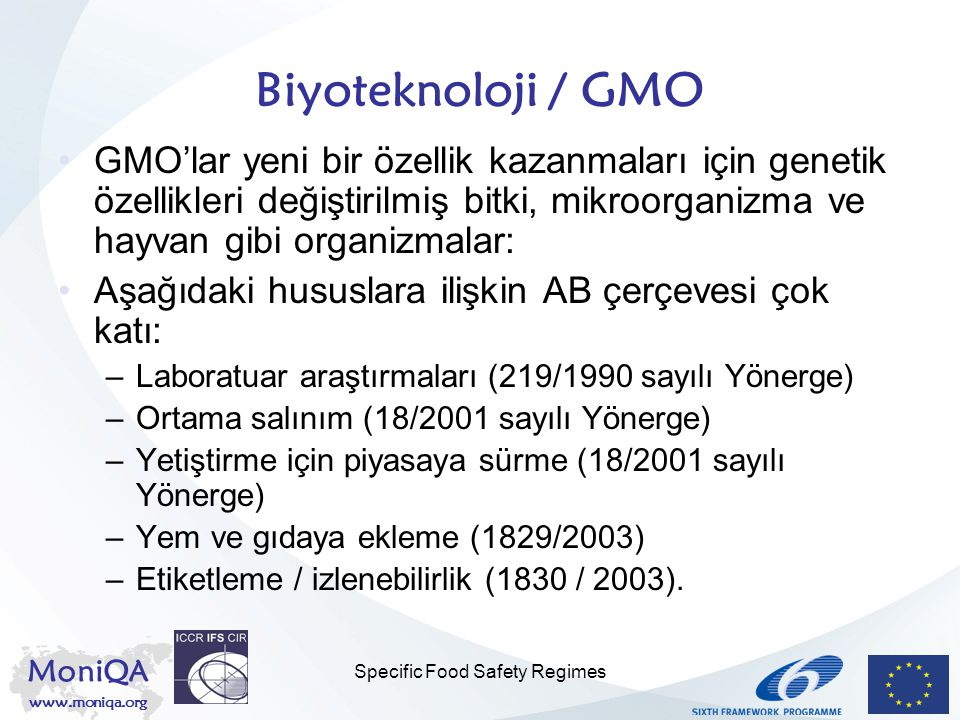MoniQA www.moniqa.org Specific Food Safety Regimes Biyoteknoloji / GMO GMO'lar yeni bir özellik kazanmaları için genetik özellikleri değiştirilmiş bit