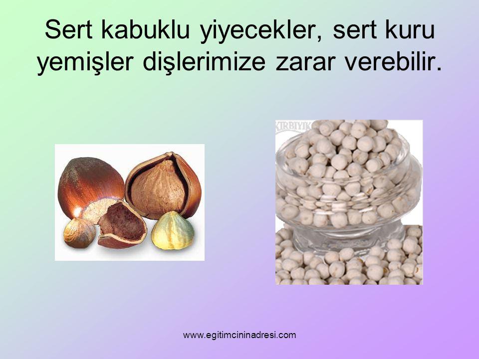 Sert kabuklu yiyecekler, sert kuru yemişler dişlerimize zarar verebilir. www.egitimcininadresi.com