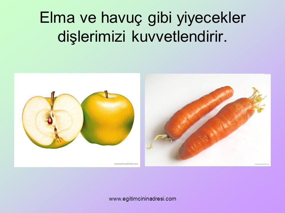 Elma ve havuç gibi yiyecekler dişlerimizi kuvvetlendirir. www.egitimcininadresi.com