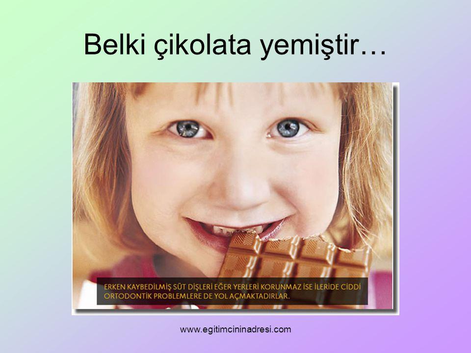 Belki çikolata yemiştir… www.egitimcininadresi.com