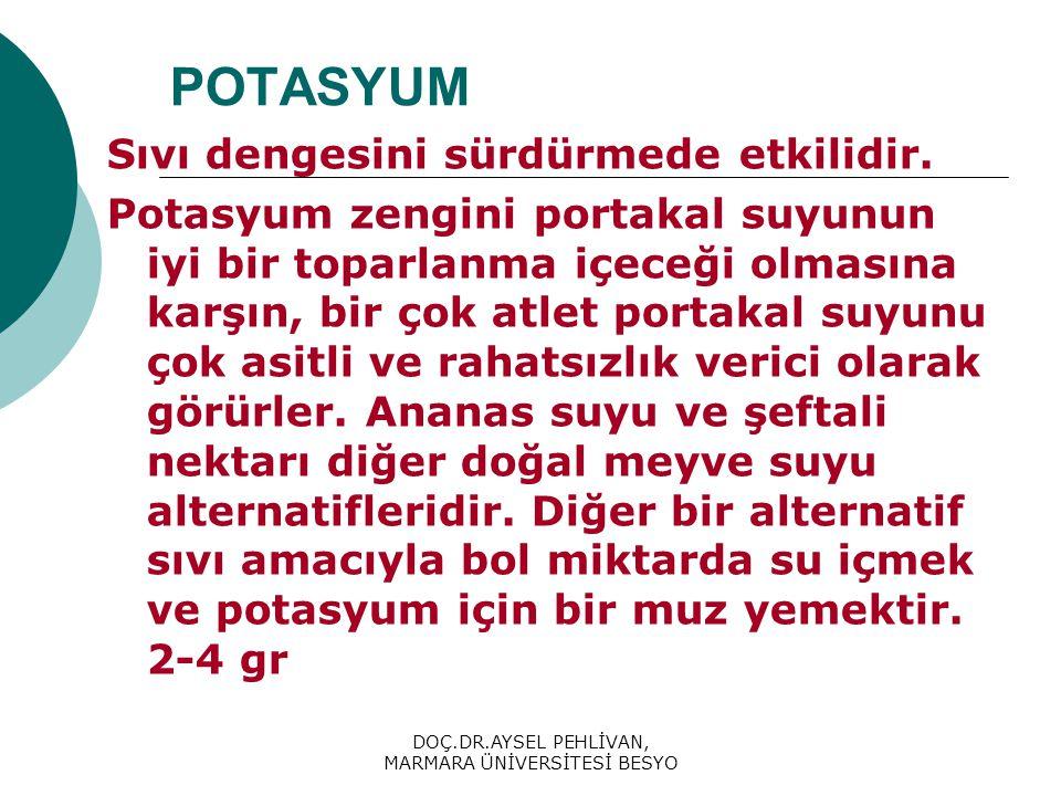 DOÇ.DR.AYSEL PEHLİVAN, MARMARA ÜNİVERSİTESİ BESYO POTASYUM Sıvı dengesini sürdürmede etkilidir.