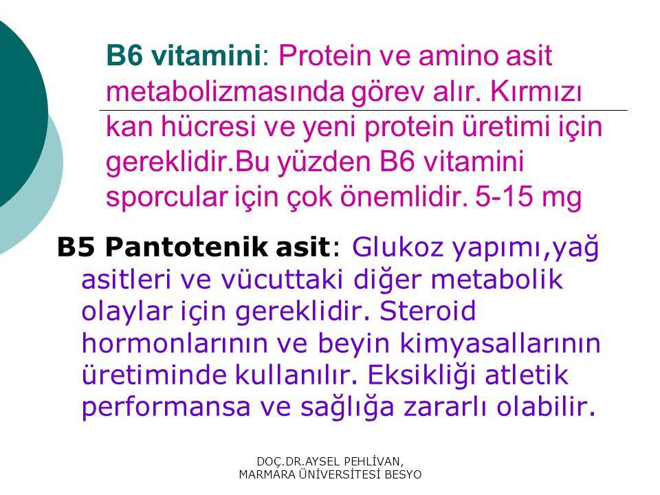 DOÇ.DR.AYSEL PEHLİVAN, MARMARA ÜNİVERSİTESİ BESYO B6 vitamini: Protein ve amino asit metabolizmasında görev alır.