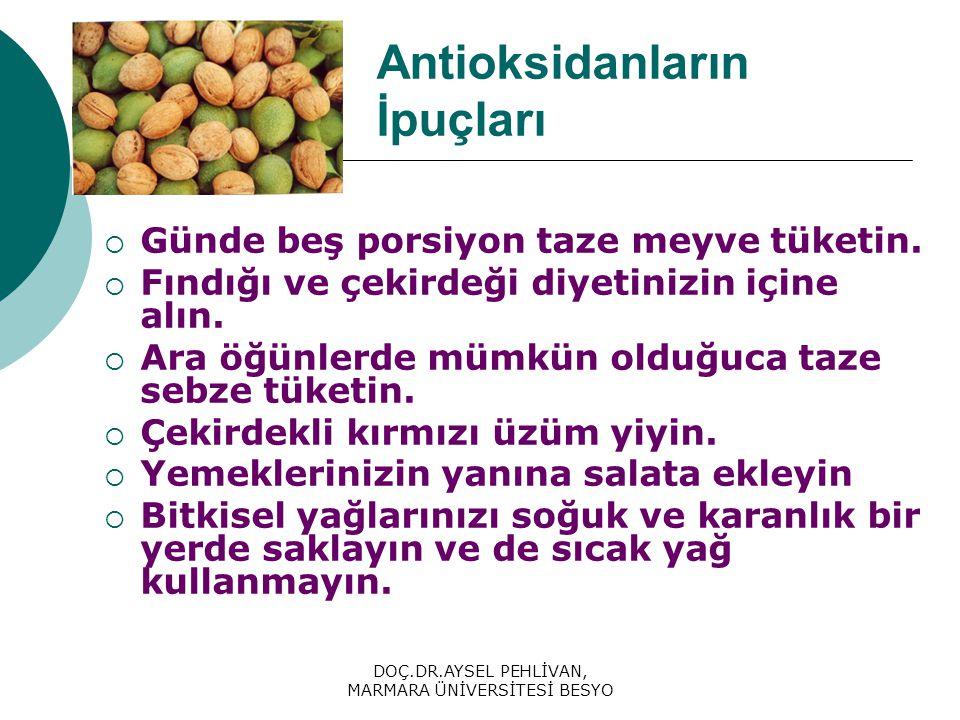 DOÇ.DR.AYSEL PEHLİVAN, MARMARA ÜNİVERSİTESİ BESYO Antioksidanların İpuçları  Günde beş porsiyon taze meyve tüketin.