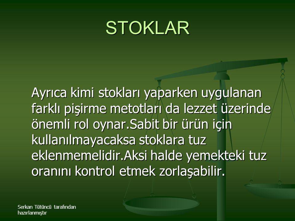 Serkan Tütüncü tarafından hazırlanmıştır STOKLAR Ayrıca kimi stokları yaparken uygulanan farklı pişirme metotları da lezzet üzerinde önemli rol oynar.
