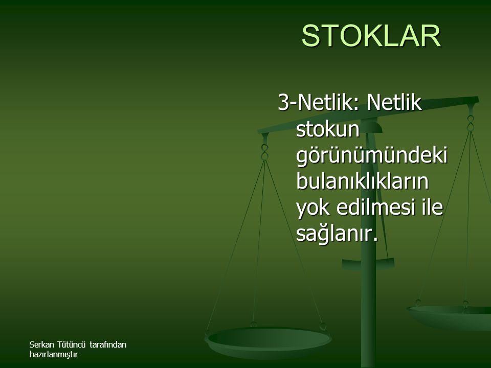 Serkan Tütüncü tarafından hazırlanmıştır STOKLAR 3-Netlik: Netlik stokun görünümündeki bulanıklıkların yok edilmesi ile sağlanır.