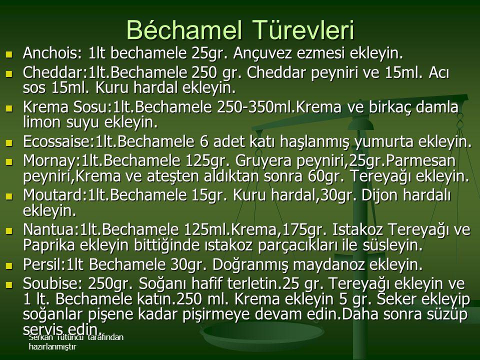 Serkan Tütüncü tarafından hazırlanmıştır Béchamel Türevleri Anchois: 1lt bechamele 25gr. Ançuvez ezmesi ekleyin. Anchois: 1lt bechamele 25gr. Ançuvez