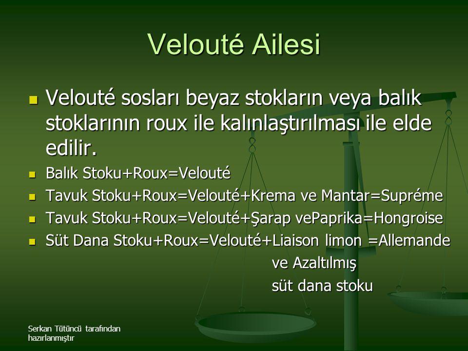 Serkan Tütüncü tarafından hazırlanmıştır Velouté Ailesi Velouté sosları beyaz stokların veya balık stoklarının roux ile kalınlaştırılması ile elde edi