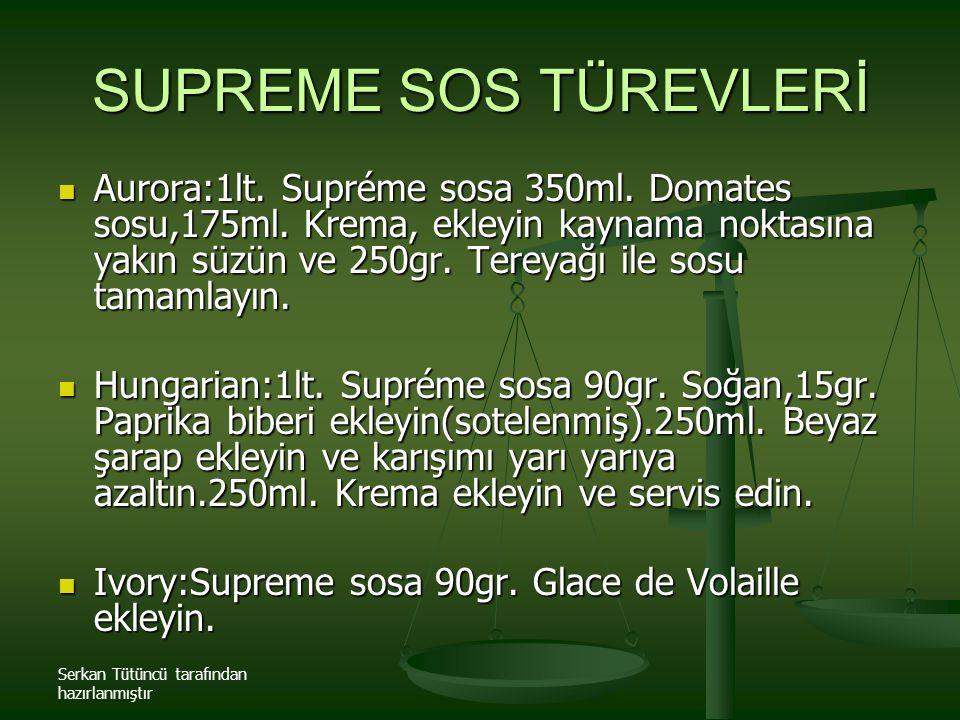 Serkan Tütüncü tarafından hazırlanmıştır SUPREME SOS TÜREVLERİ Aurora:1lt. Supréme sosa 350ml. Domates sosu,175ml. Krema, ekleyin kaynama noktasına ya