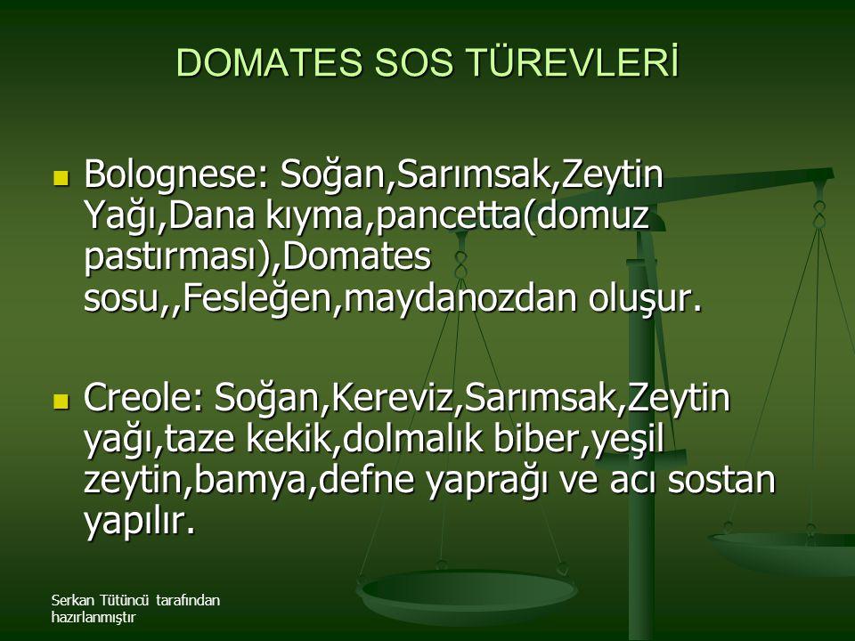 Serkan Tütüncü tarafından hazırlanmıştır DOMATES SOS TÜREVLERİ Bolognese: Soğan,Sarımsak,Zeytin Yağı,Dana kıyma,pancetta(domuz pastırması),Domates sos