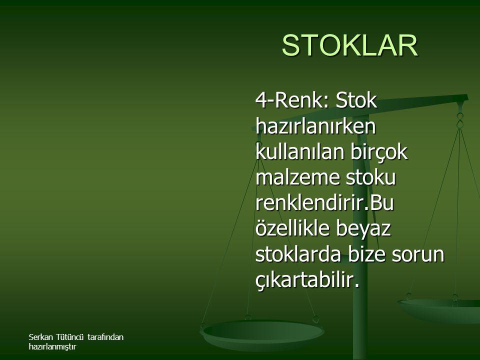 Serkan Tütüncü tarafından hazırlanmıştır STOKLAR 4-Renk: Stok hazırlanırken kullanılan birçok malzeme stoku renklendirir.Bu özellikle beyaz stoklarda