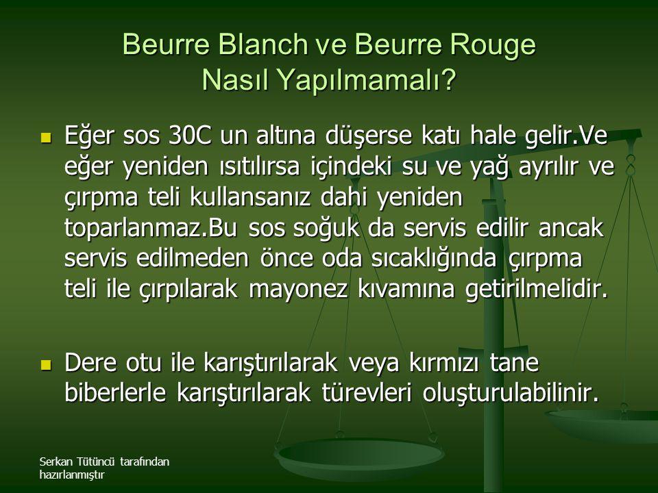 Serkan Tütüncü tarafından hazırlanmıştır Beurre Blanch ve Beurre Rouge Nasıl Yapılmamalı? Eğer sos 30C un altına düşerse katı hale gelir.Ve eğer yenid