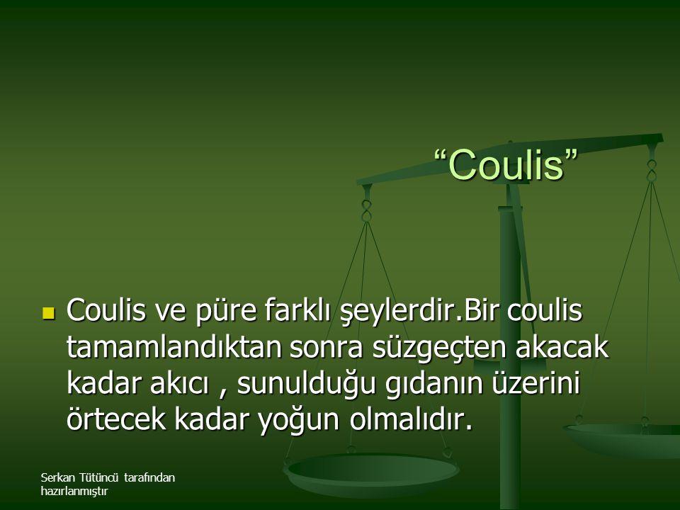 """Serkan Tütüncü tarafından hazırlanmıştır """"Coulis"""" Coulis ve püre farklı şeylerdir.Bir coulis tamamlandıktan sonra süzgeçten akacak kadar akıcı, sunuld"""