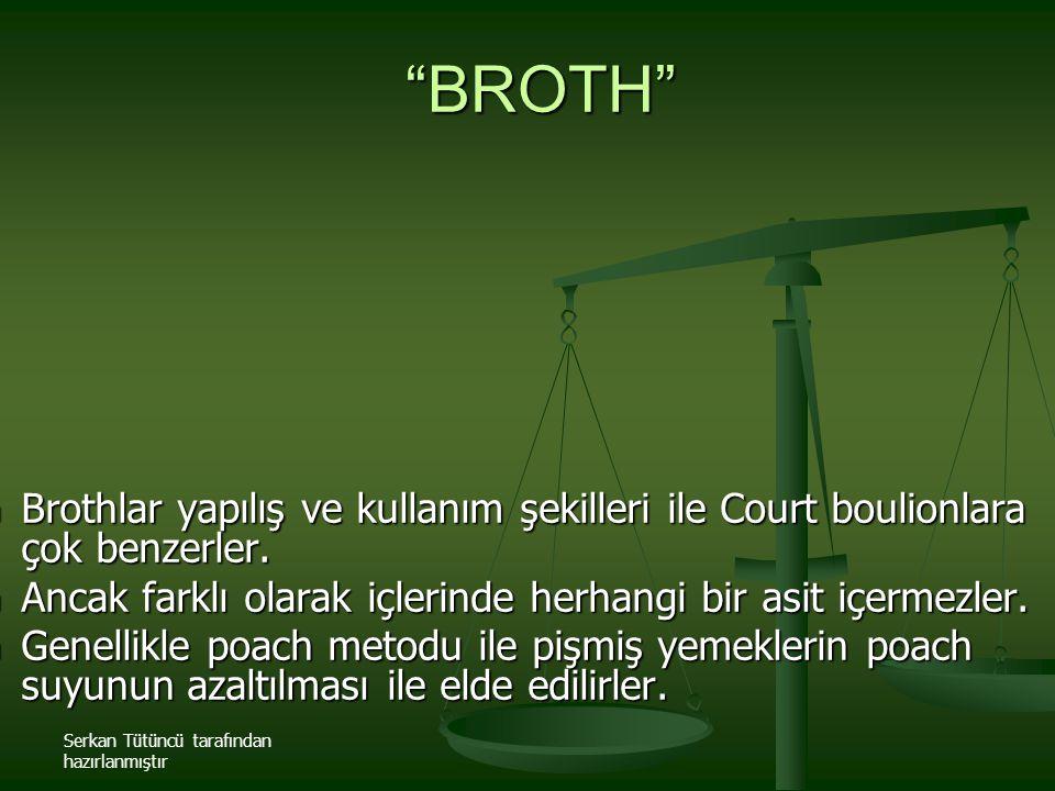 Serkan Tütüncü tarafından hazırlanmıştır Brothlar yapılış ve kullanım şekilleri ile Court boulionlara çok benzerler. Brothlar yapılış ve kullanım şeki