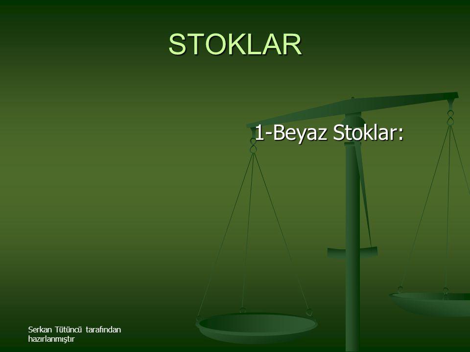 Serkan Tütüncü tarafından hazırlanmıştır STOKLAR 1-Beyaz Stoklar: