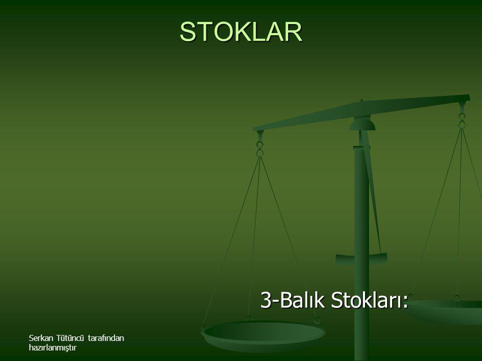 Serkan Tütüncü tarafından hazırlanmıştır STOKLAR 3-Balık Stokları:
