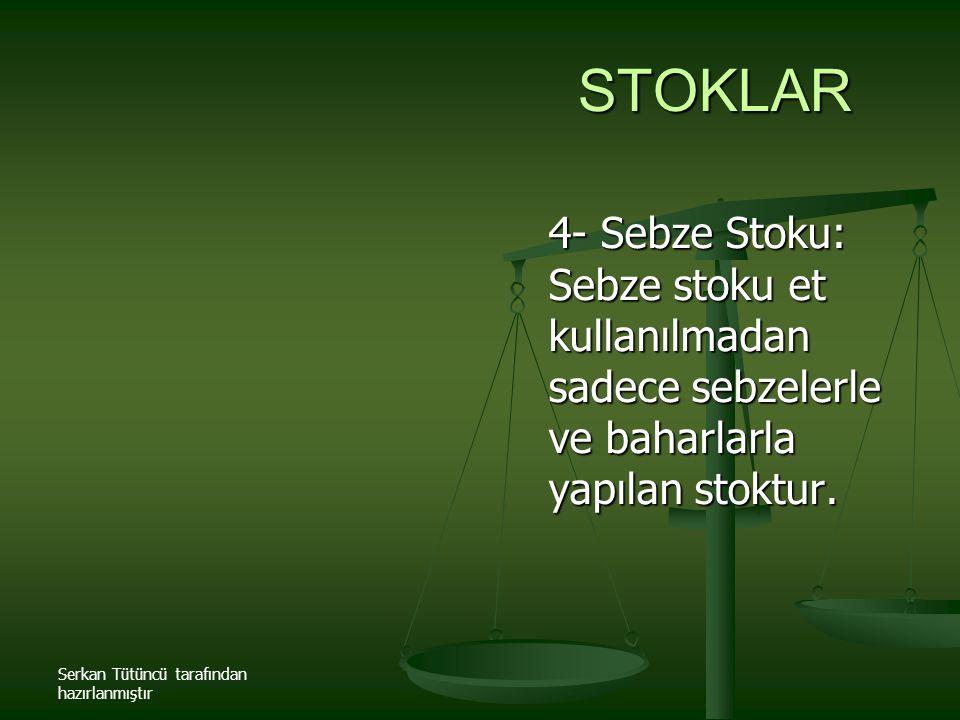 Serkan Tütüncü tarafından hazırlanmıştır STOKLAR 4- Sebze Stoku: Sebze stoku et kullanılmadan sadece sebzelerle ve baharlarla yapılan stoktur.