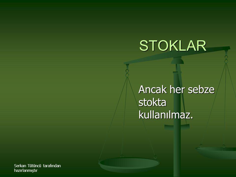 Serkan Tütüncü tarafından hazırlanmıştır STOKLAR Ancak her sebze stokta kullanılmaz.