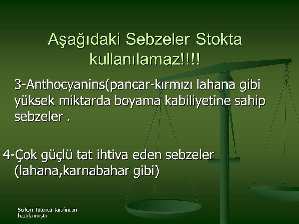 Serkan Tütüncü tarafından hazırlanmıştır Aşağıdaki Sebzeler Stokta kullanılamaz!!!! 3-Anthocyanins(pancar-kırmızı lahana gibi yüksek miktarda boyama k