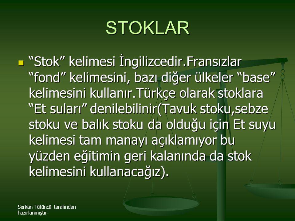 """Serkan Tütüncü tarafından hazırlanmıştır STOKLAR """"Stok"""" kelimesi İngilizcedir.Fransızlar """"fond"""" kelimesini, bazı diğer ülkeler """"base"""" kelimesini kulla"""