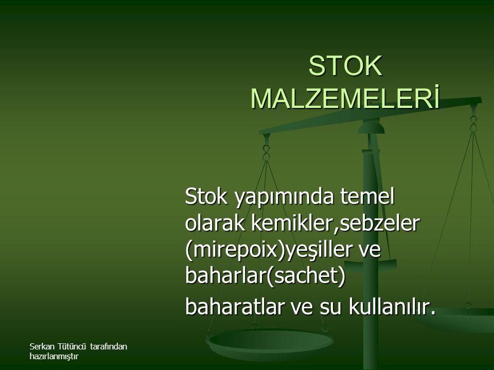 Serkan Tütüncü tarafından hazırlanmıştır STOK MALZEMELERİ Stok yapımında temel olarak kemikler,sebzeler (mirepoix)yeşiller ve baharlar(sachet) baharat